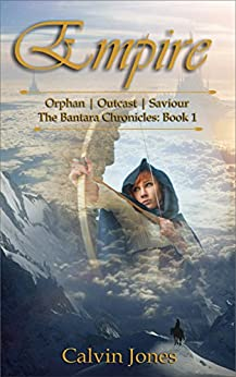 Empire: Orphan - Outcast - Saviour (Bantara Chronicles Book 1) by [Jones, Calvin]