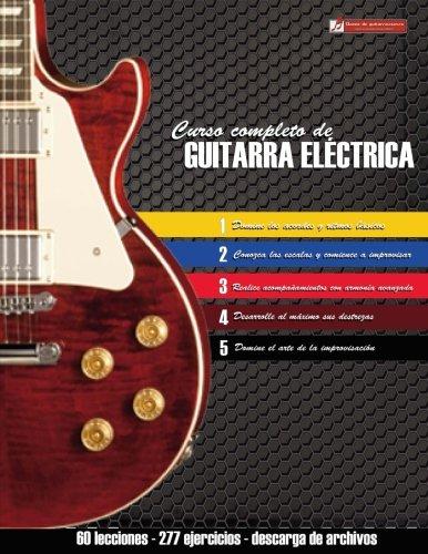 Curso completo de guitarra eléctrica: Método moderno de técnica y teoría aplicada por Miguel Antonio Martinez Cuellar