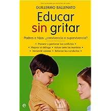Educar sin gritar : padres e hijos : ??convivencia o supervivencia? by Guillermo Ballenato Prieto (2007-03-06)