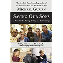 Saving Our Sons: A New Path for Raising Healthy and Resilient Boys (English Edition)
