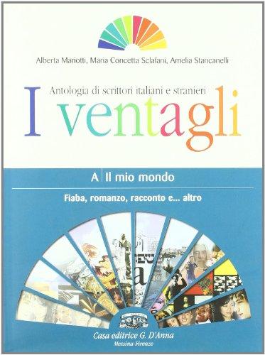 I ventagli. Volume A: il mio mondo. Fiaba, romanzo, racconto e... altro. Per le Scuole superiori