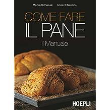 Come fare il pane: IL Manuale