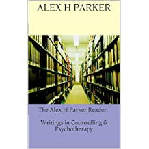 The Alex H Parker Reader: Writings in Counselling & Psychotherapy
