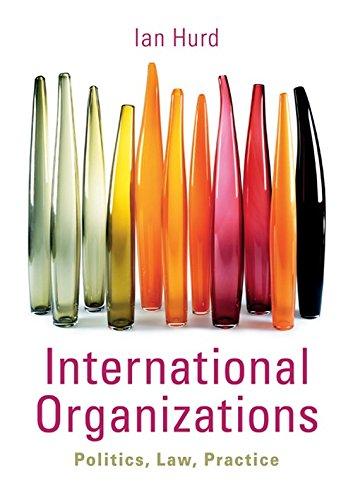 International Organizations: Politics, Law, Practice por Ian Hurd