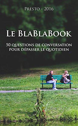 Le BlaBlaBook: 50 questions de conversations pour dépasser le quotidien