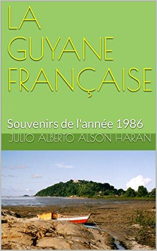 LA GUYANE FRANÇAISE: Souvenirs de l'année 1986 par Julio Alberto ALSON HARAN