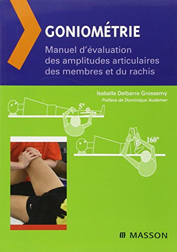 Goniométrie: Manuel d'évaluation des amplitudes articulaires des membres et du rachis