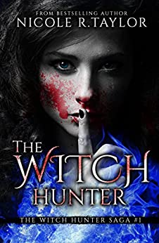 The Witch Hunter: The Witch Hunter Saga #1 by [Taylor, Nicole R]