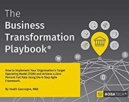 The Business Transformation Playbook: How To Implement your Organisation's Target Operating Model (TOM) and Achieve a Zero Percent Fail Rate Using the 6-Step Agile Framework (English Edition) par [Gascoigne MBA, Heath]