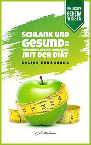 Schlank und gesund = Abnehmen, gesund abnehmen mit der Diät: Solide Ernährung