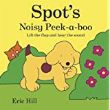 Spot's Noisy Peek-a-boo: Lift the flap and hear the sound