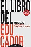 El libro del educador. Cómo enseñar a aprender y a pensar (Educación y Pedagogía)