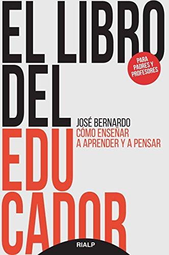 El libro del educador. Cómo enseñar a aprender y a pensar (Educación y Pedagogía) por JOSE BERNARDO