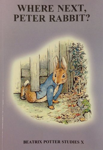 Where Next Peter Rabbit: Beatrix Potter Studies X: Papers Presented at the Beatrix Potter Society Conference,Ambless De,England,August 2002