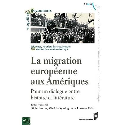 La migration européenne aux Amériques: Pour un dialogue entre histoire et littérature (Enquêtes et documents t. 43)