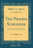 The Prairie Schooner: A Story of the Black Hawk War (Classic Reprint)