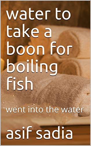 water to take a boon for boiling fish: went into the water (English Edition)