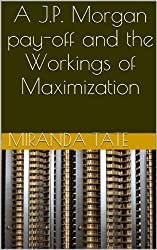 A J.P. Morgan pay-off and the Workings of Maximization (Econ 110) (English Edition)