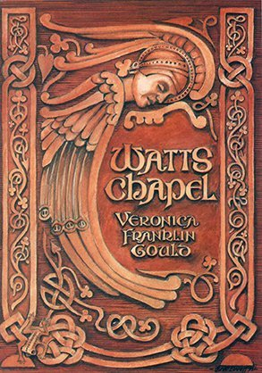 Watts Chapel: An Arts and Crafts Memorial by Veronica Franklin Gould (1993-08-02)
