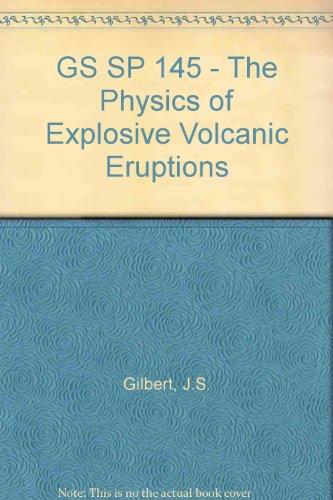 GS SP 145 - The Physics of Explosive Volcanic Eruptions par J.S. Gilbert