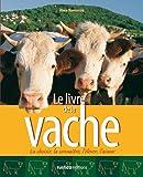 Le Livre de la vache - La choisir, la connaître, l'élever, l'aimer