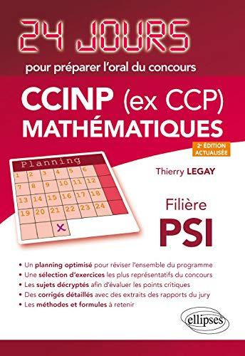 Mathématiques 24 jours pour préparer loral du concours CCINP (ex CCP) - Filière PSI - 2e édition actualisée par Legay Thierry