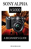 Sony Alpha A5000: A Beginner's Guide (English Edition)