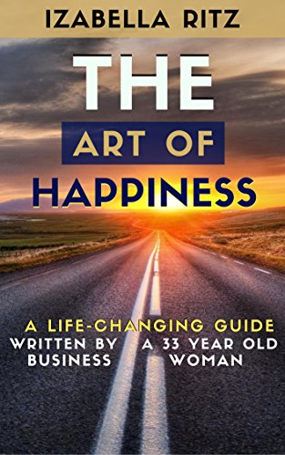 the-art-of-happiness-a-life-changing-giude-written-by-a-33-year-old-business-woman-english-edition