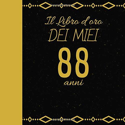 Il Libro D'oro Dei Miei 88 Anni: Regalo Per Compleanno - Libro Da Personalizzare Per Il Compleanno - Libro Degli Ospiti Anniversario - Taccuino ... Migliore Amica, Miglior Amico, Marito, Moglie
