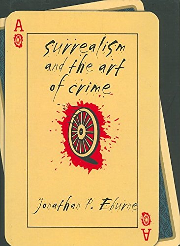 [Surrealism and the Art of Crime] (By: Jonathan P. Eburne) [published: September, 2008]