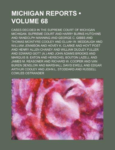 Michigan Reports (Volume 68); Cases Decided in the Supreme Court of Michigan