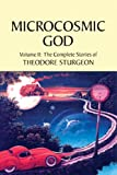 The Complete Stories of Theodore Sturgeon: Microcosmic God v.2: Microcosmic God Vol 2