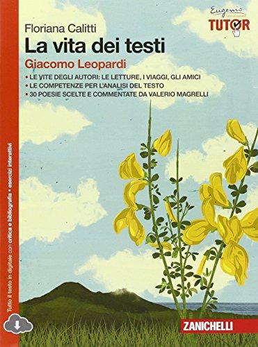 La vita dei testi. Giacomo Leopardi. Per le Scuole superiori. Con espansione online