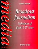Broadcast Journalism: Techniques of Radio and TV News (Media Manuals)