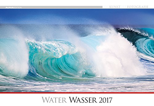 Preisvergleich Produktbild Die Kunst der Fotografie - Wasser 2017 - Bildkalender quer (50 x 34) - Landschaftskalender - Naturkalender