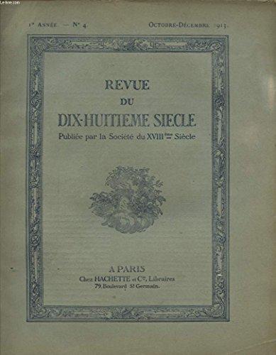 REVUE DU DIX HUITIEME SIECLE N°4 : PIERRE MARCEL LES PEINTRES ET LA VIE POLITIQUE EN FRANCE AU XVIII SIECLE - L. F. BENEDETTO MADAME DE WARENS ESPIONNE DE LA MAISON DE SAVOIE - G. GASTINEL - LE DESASTRE DE LISBONNE....
