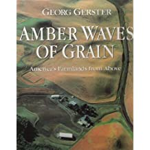Amber Waves of Grain: America's Farmland from Above by Georg Gerster (1990-08-01)