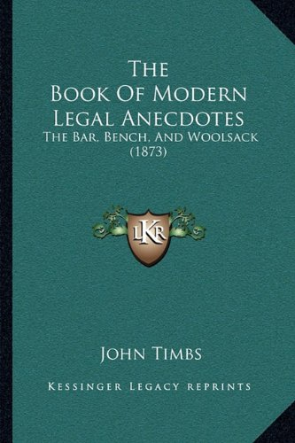 The Book of Modern Legal Anecdotes: The Bar, Bench, and Woolsack (1873)