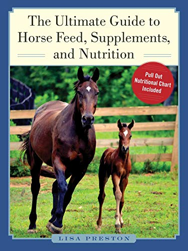 The Ultimate Guide to Horse Feed, Supplements, and Nutrition (English Edition)