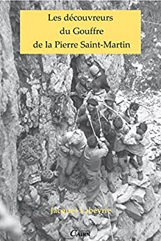 Les découvreurs du Gouffre de la Pierre Saint-Martin par [Labeyrie, Jacques]