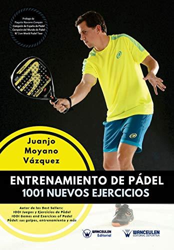 Entrenamiento de Pádel: 1001 Nuevos ejercicios por Juanjo Moyano Vázquez