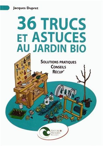 36 Trucs Et Astuces Au Jardin Bio Solutions Pratiques Conseils
