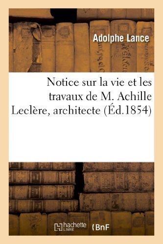 Notice sur la vie et les travaux de M. Achille Leclère, architecte par Adolphe Lance