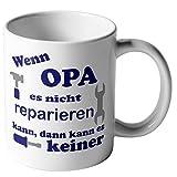 """Kaffee-Tasse """"Wenn Opa es nicht reparieren kann, dann kann es keiner"""" + Spruch Motiv beidseitig + Kaffee-Becher Mug Lieblingstasse"""