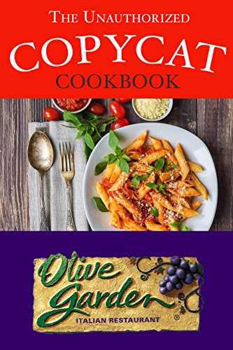 The Unauthorized Copycat Cookbook: Olive Garden Italian Restaurant (English Edition) Olive Garden Restaurant