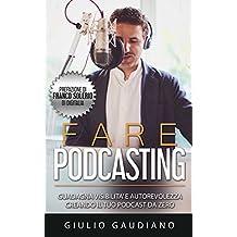 Fare Podcasting: Guadagna visibilità e autorevolezza creando il tuo podcast da zero (Italian Edition)