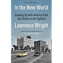 In the New World: Growing Up with America from the Sixties to the Eighties by Lawrence Wright (2013-02-12)