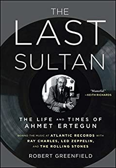 The Last Sultan: The Life and Times of Ahmet Ertegun by [Greenfield, Robert]