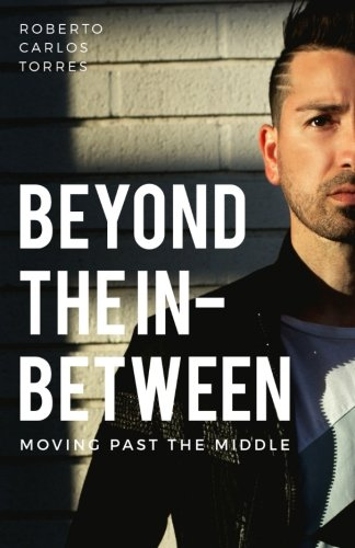 Pdf read beyond the in between moving past the middle roberto read beyond the in between moving past the middle online book by roberto carlos torres full supports all version of your device includes pdf fandeluxe Image collections