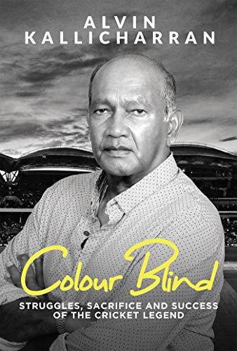 Colour Blind : Struggles, Sacrifice and Success of the Cricket Legend